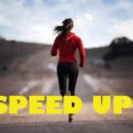 अपनी गति बढाओ!