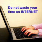 इन्टरनेट पर समय बर्बाद मत करें